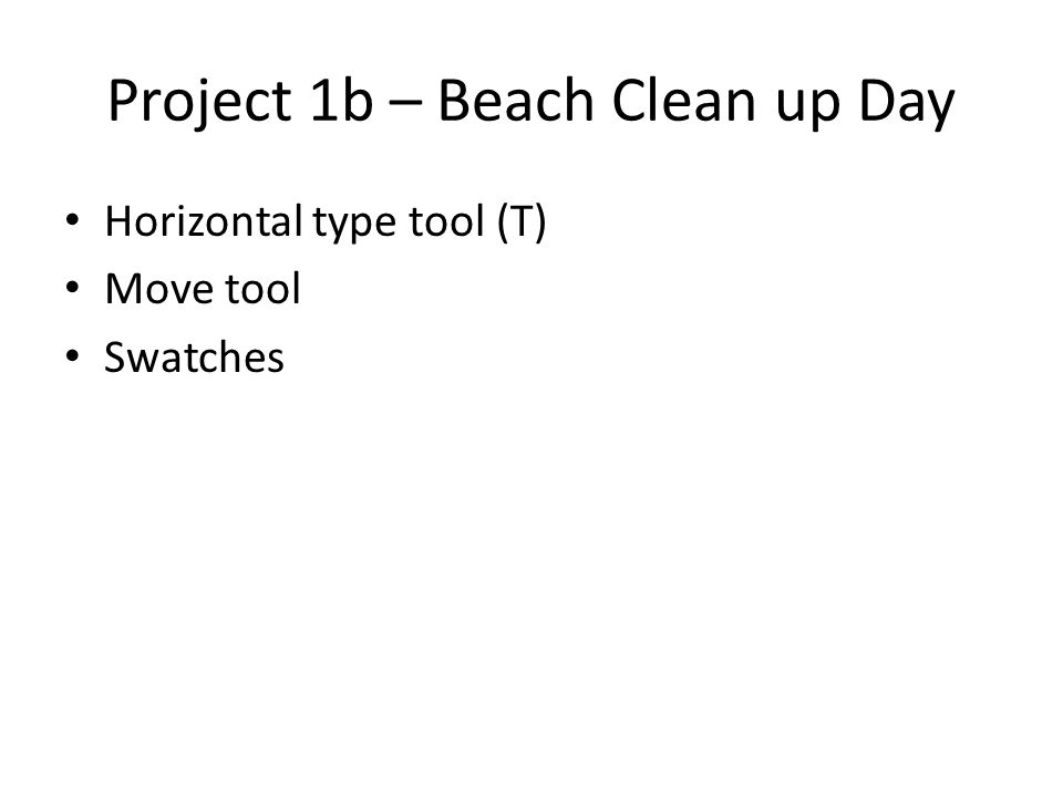 Project 1b – Beach Clean up Day Horizontal type tool (T) Move tool Swatches
