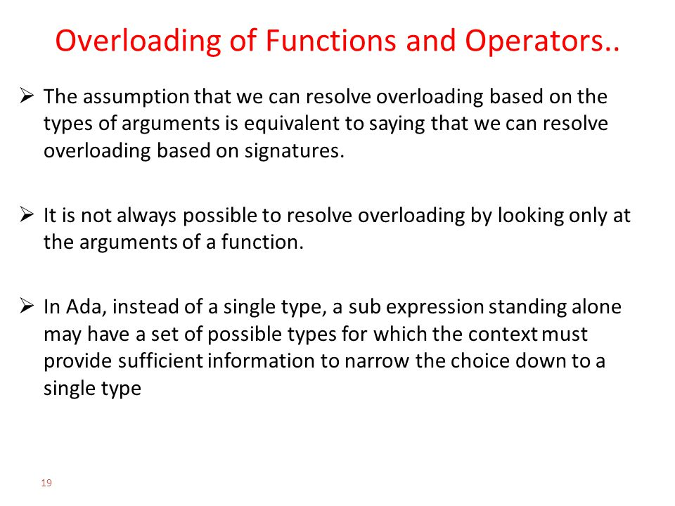 Overloading of Functions and Operators..  The assumption that we can resolve overloading based on the types of arguments is equivalent to saying that