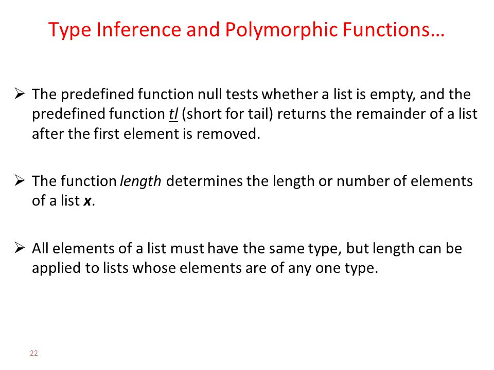 Type Inference and Polymorphic Functions…  The predefined function null tests whether a list is empty, and the predefined function tl (short for tail