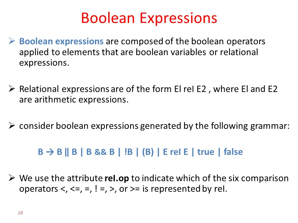 Boolean Expressions  Boolean expressions are composed of the boolean operators applied to elements that are boolean variables or relational expressio