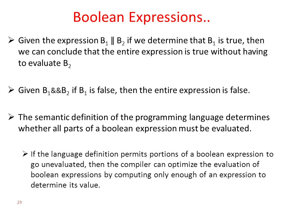 Boolean Expressions..  Given the expression B 1 ǁ B 2 if we determine that B 1 is true, then we can conclude that the entire expression is true witho