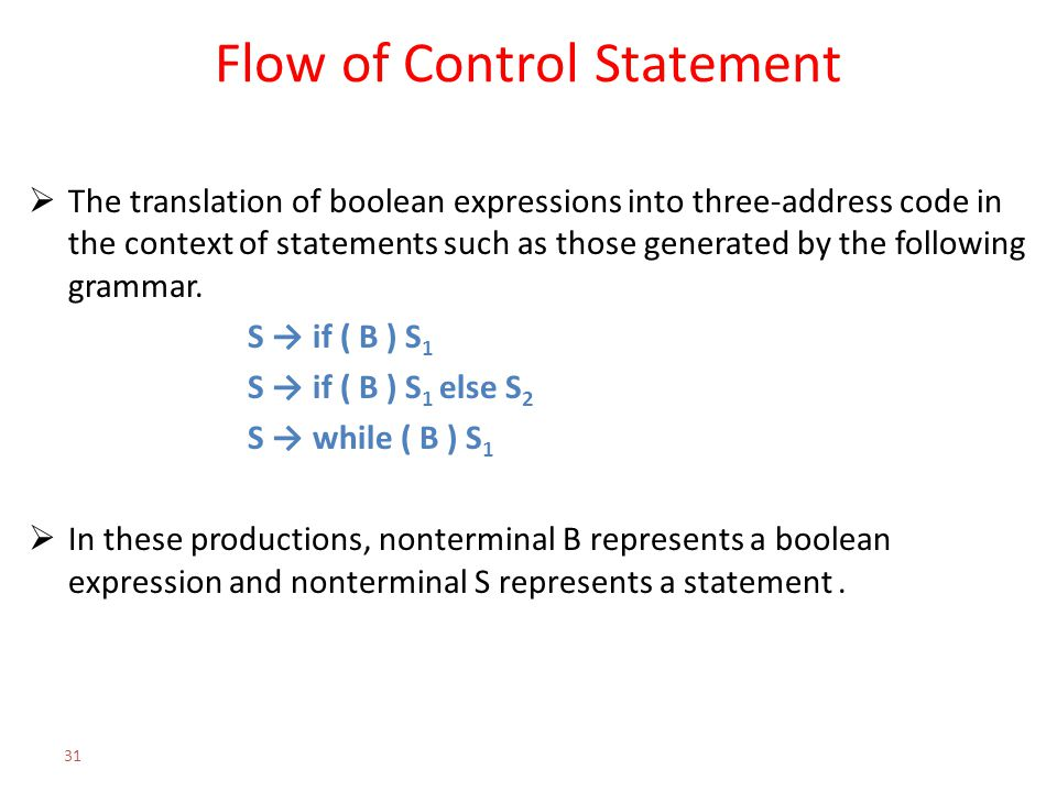 Flow of Control Statement  The translation of boolean expressions into three-address code in the context of statements such as those generated by the
