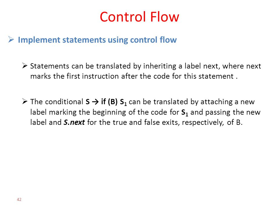 Control Flow  Implement statements using control flow  Statements can be translated by inheriting a label next, where next marks the first instructi