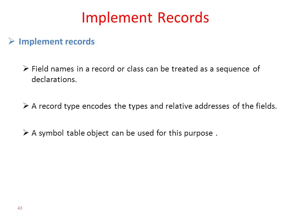 Implement Records  Implement records  Field names in a record or class can be treated as a sequence of declarations.  A record type encodes the typ