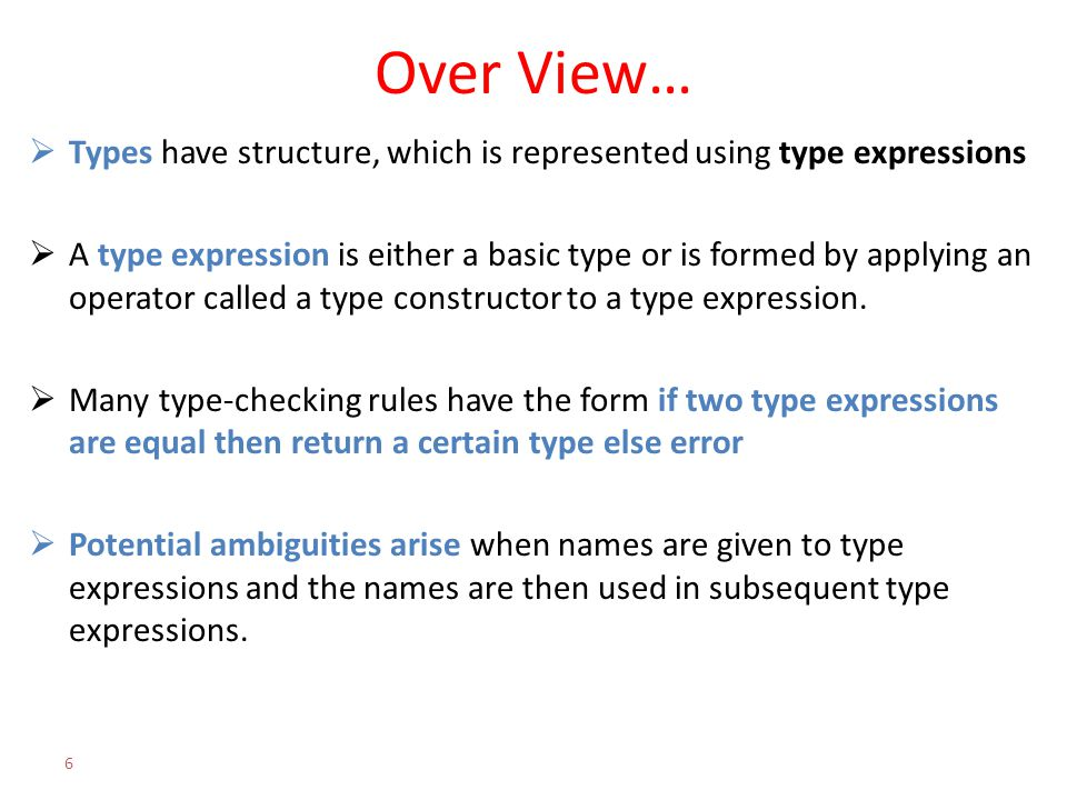 Over View…  Types have structure, which is represented using type expressions  A type expression is either a basic type or is formed by applying an