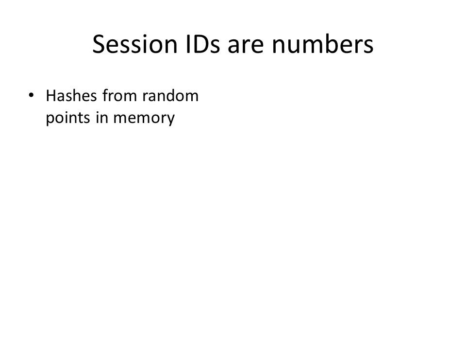 Session IDs are numbers Hashes from random points in memory