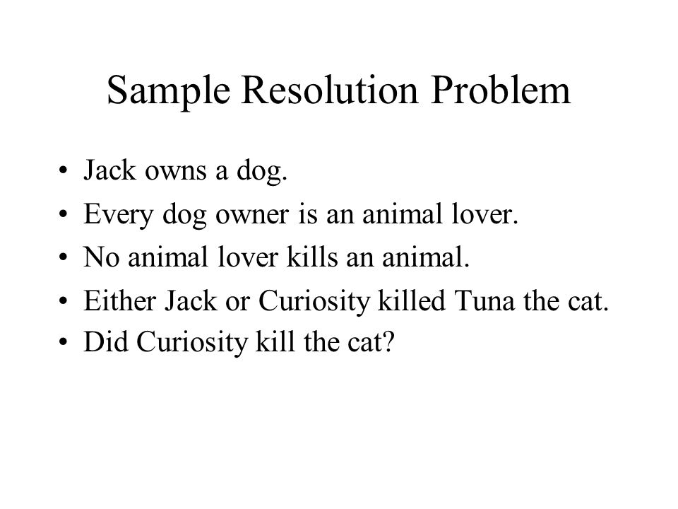 Sample Resolution Problem Jack owns a dog. Every dog owner is an animal lover.