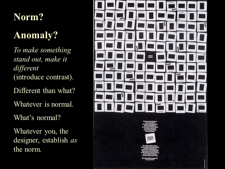 Norm & Anomaly Norm. Anomaly. To make something stand out, make it different (introduce contrast).