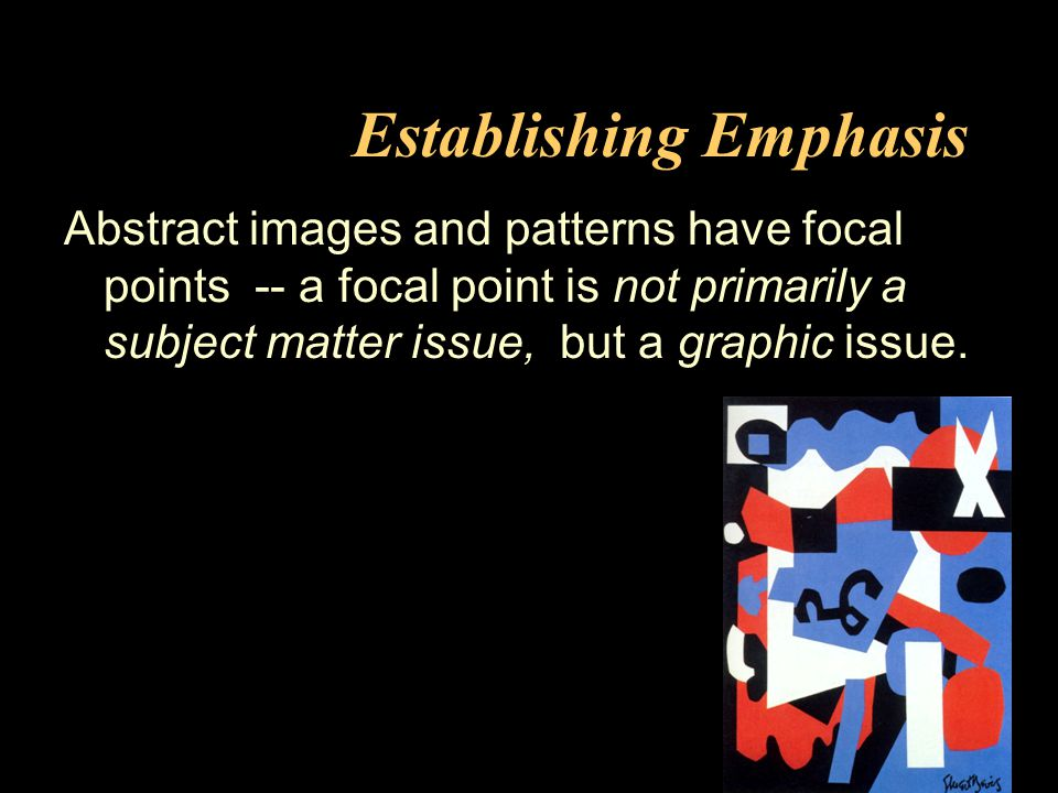 Establishing Emphasis Fig: Pg: Artist/Designer: Title: Medium: Design Basics Abstract images and patterns have focal points -- a focal point is not primarily a subject matter issue, but a graphic issue.