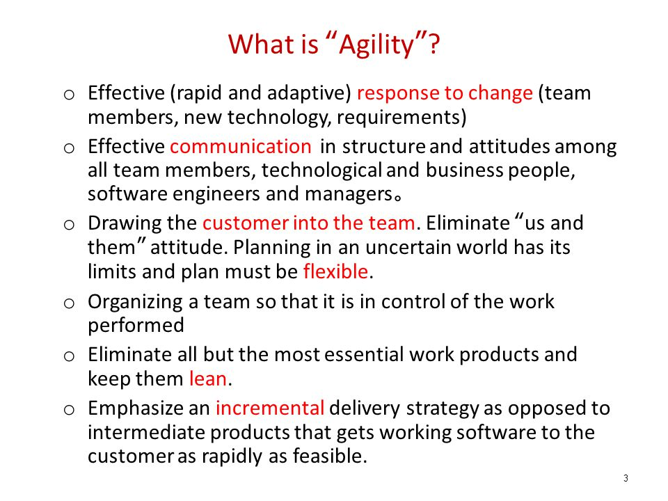 "What is ""Agility""? o Effective (rapid and adaptive) response to change (team members, new technology, requirements) o Effective communication in struc"