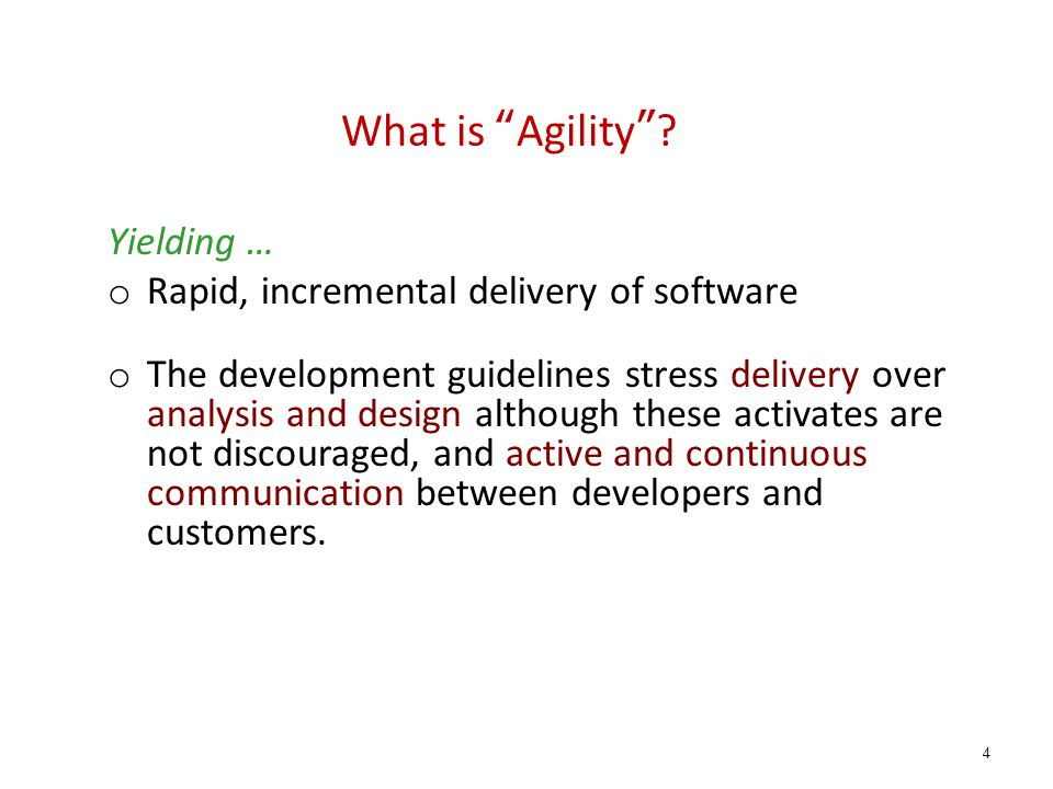"What is ""Agility""? Yielding … o Rapid, incremental delivery of software o The development guidelines stress delivery over analysis and design although"