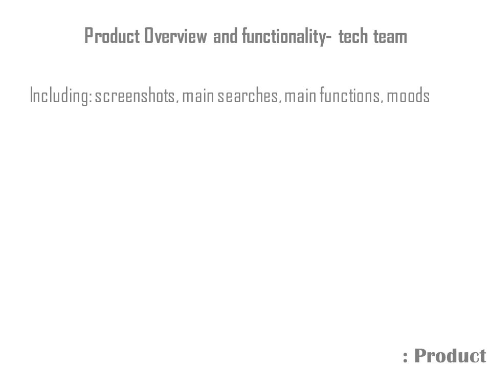 Product Overview and functionality- tech team Including: screenshots, main searches, main functions, moods : Product