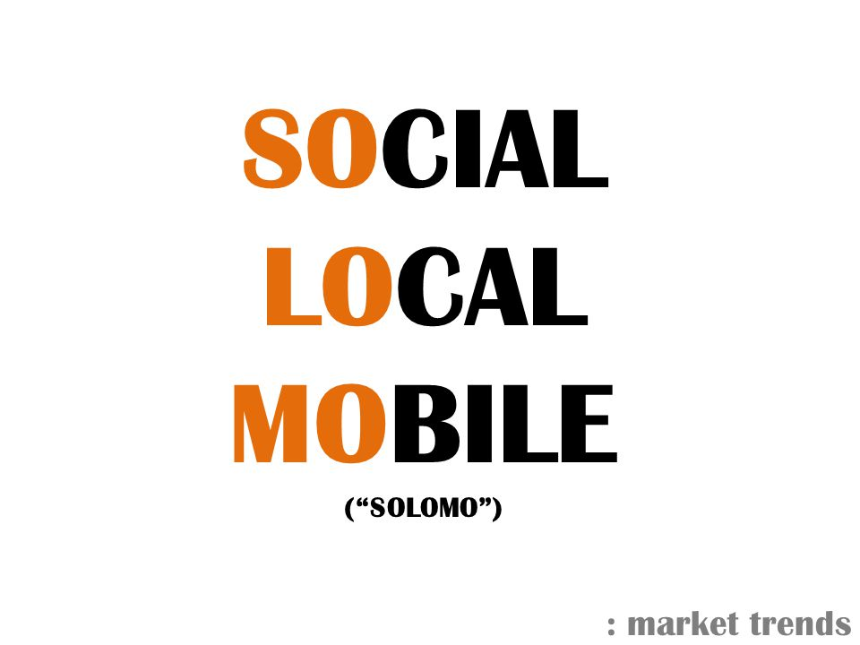 : market trends GROWING LOCAL Mobile Internet users reach route their trip home, read reviews of local restaurants and find the location of a nearby business.