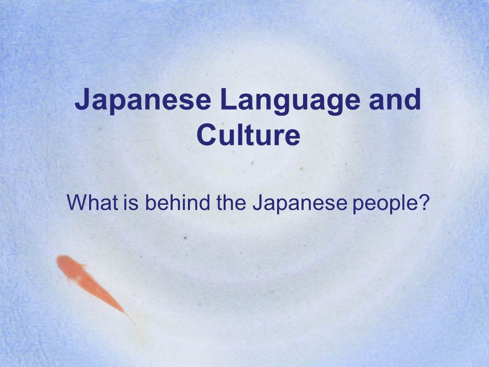 Japanese Language and Culture What is behind the Japanese people