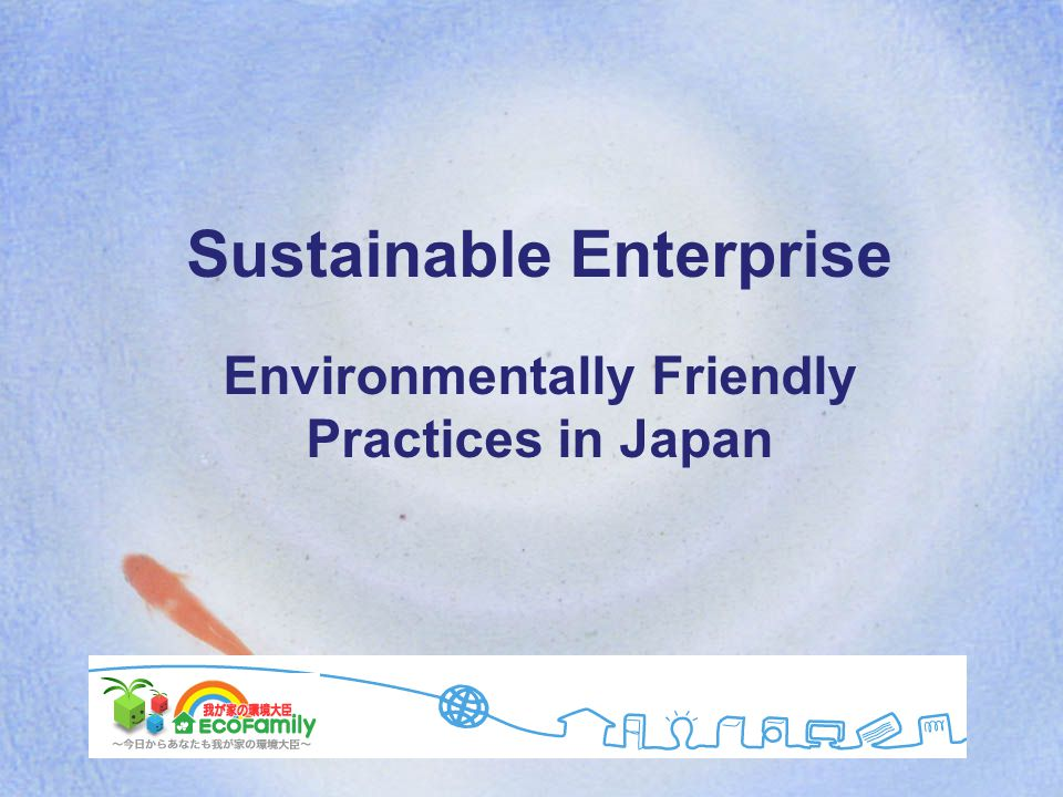 Sustainable Enterprise Environmentally Friendly Practices in Japan