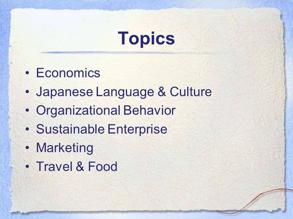 Topics Economics Japanese Language & Culture Organizational Behavior Sustainable Enterprise Marketing Travel & Food