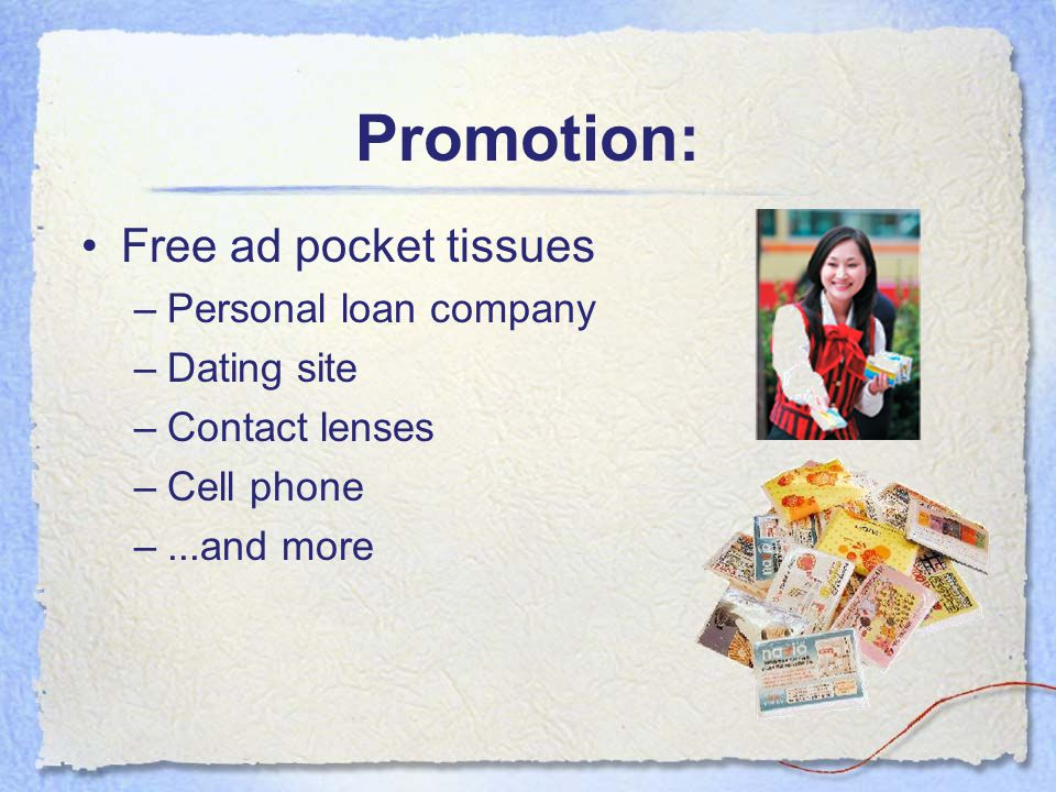 Free ad pocket tissues –Personal loan company –Dating site –Contact lenses –Cell phone –...and more Promotion: