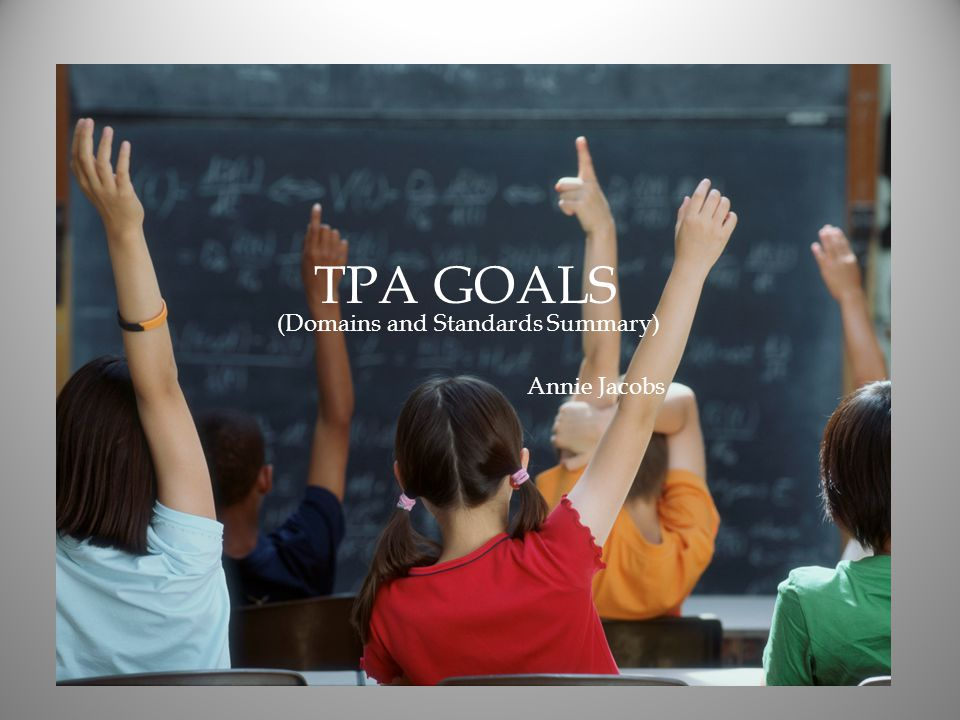 T TPA TPA GOALS Annie Jacobs (Domains and Standards Summary)