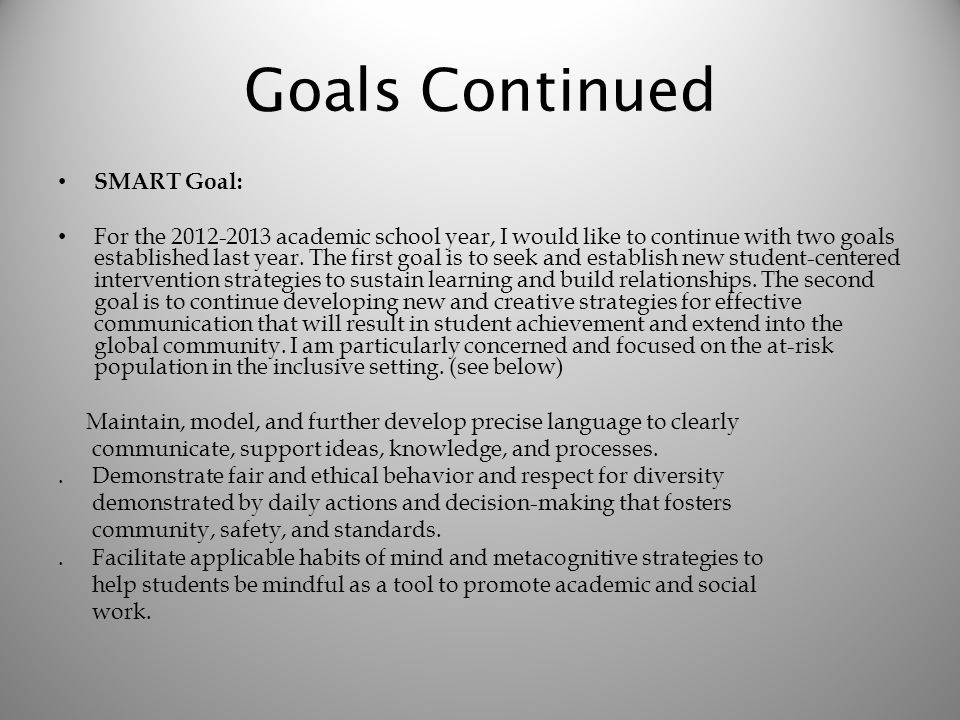Goals Continued SMART Goal: For the 2012-2013 academic school year, I would like to continue with two goals established last year.