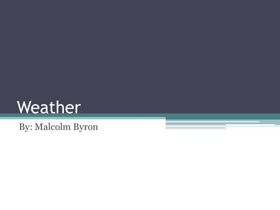 Weather By: Malcolm Byron