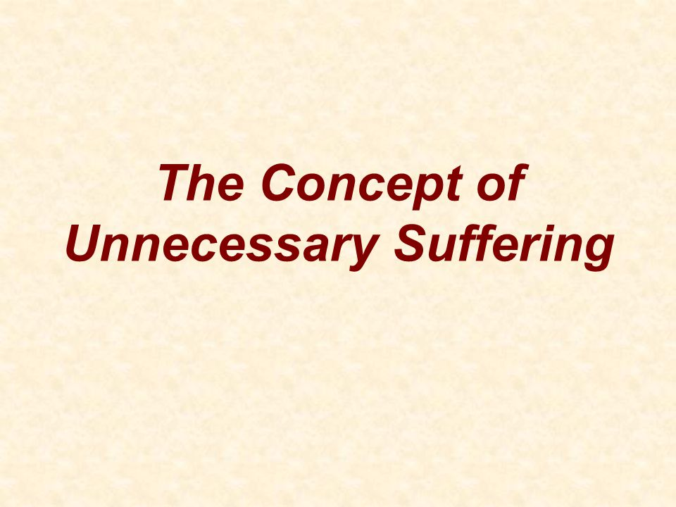 The Concept of Unnecessary Suffering