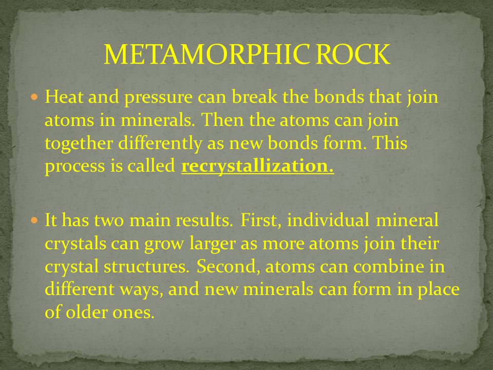 Heat and pressure can break the bonds that join atoms in minerals. Then the atoms can join together differently as new bonds form. This process is cal