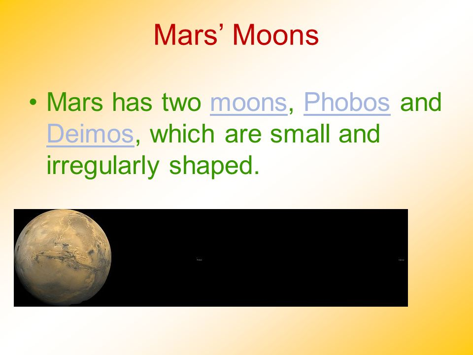 Mars' Moons Mars has two moons, Phobos and Deimos, which are small and irregularly shaped.moonsPhobos Deimos