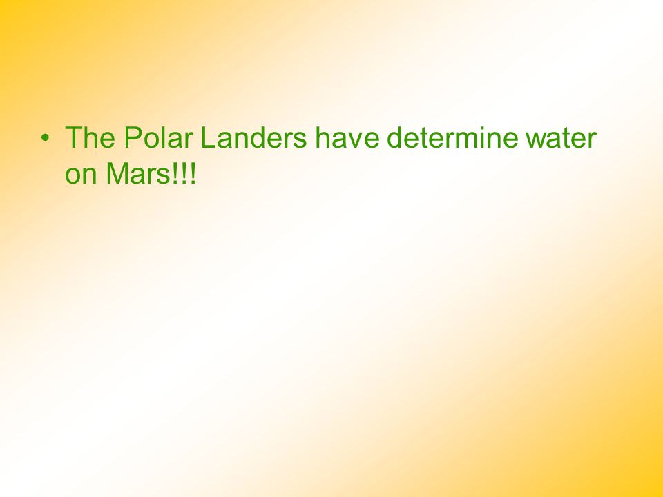 The Polar Landers have determine water on Mars!!!