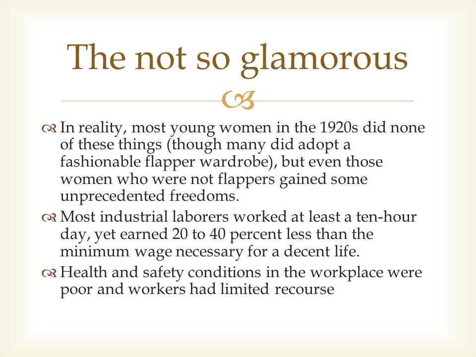   In reality, most young women in the 1920s did none of these things (though many did adopt a fashionable flapper wardrobe), but even those women who were not flappers gained some unprecedented freedoms.