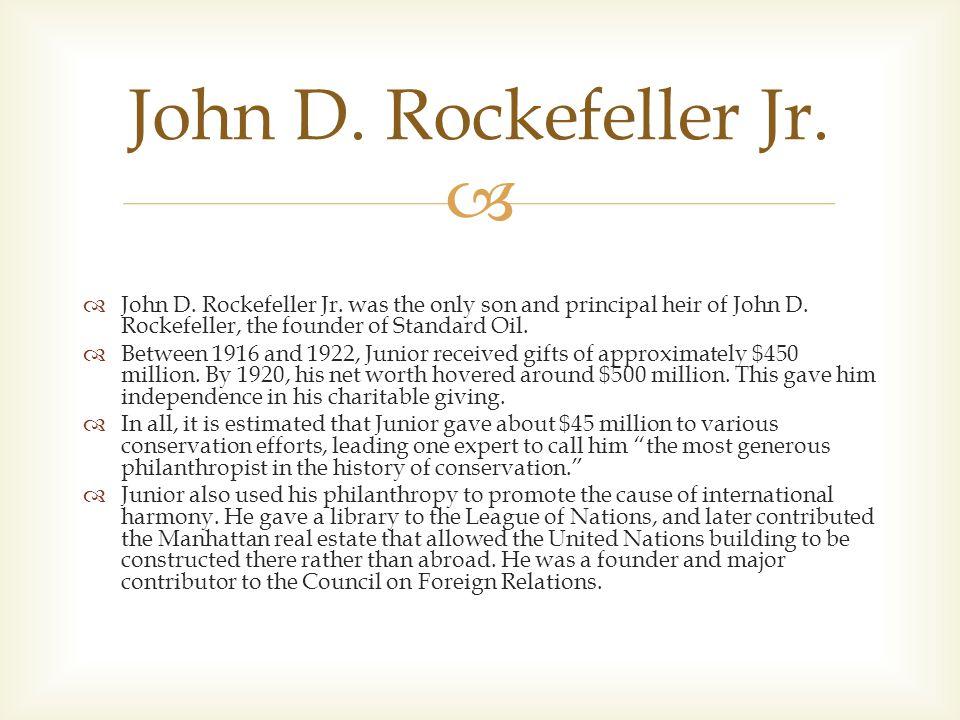   John D. Rockefeller Jr. was the only son and principal heir of John D.