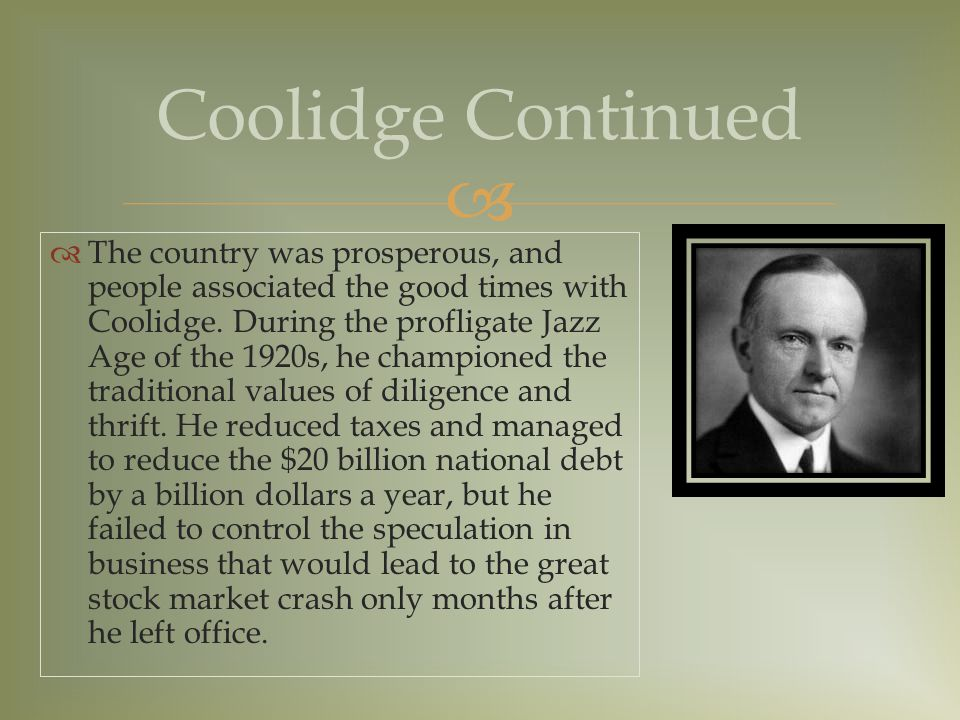   The country was prosperous, and people associated the good times with Coolidge.