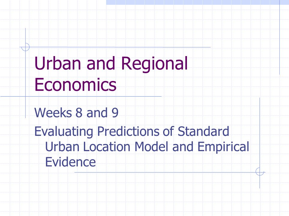 Urban and Regional Economics Weeks 8 and 9 Evaluating Predictions of Standard Urban Location Model and Empirical Evidence