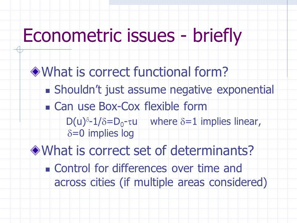 Econometric issues - briefly What is correct functional form.
