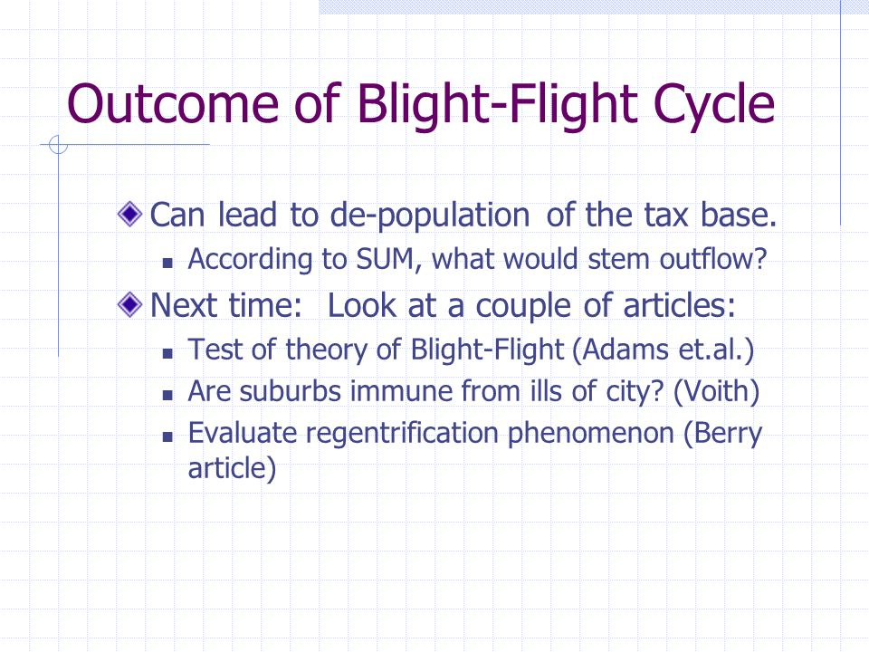 Outcome of Blight-Flight Cycle Can lead to de-population of the tax base.