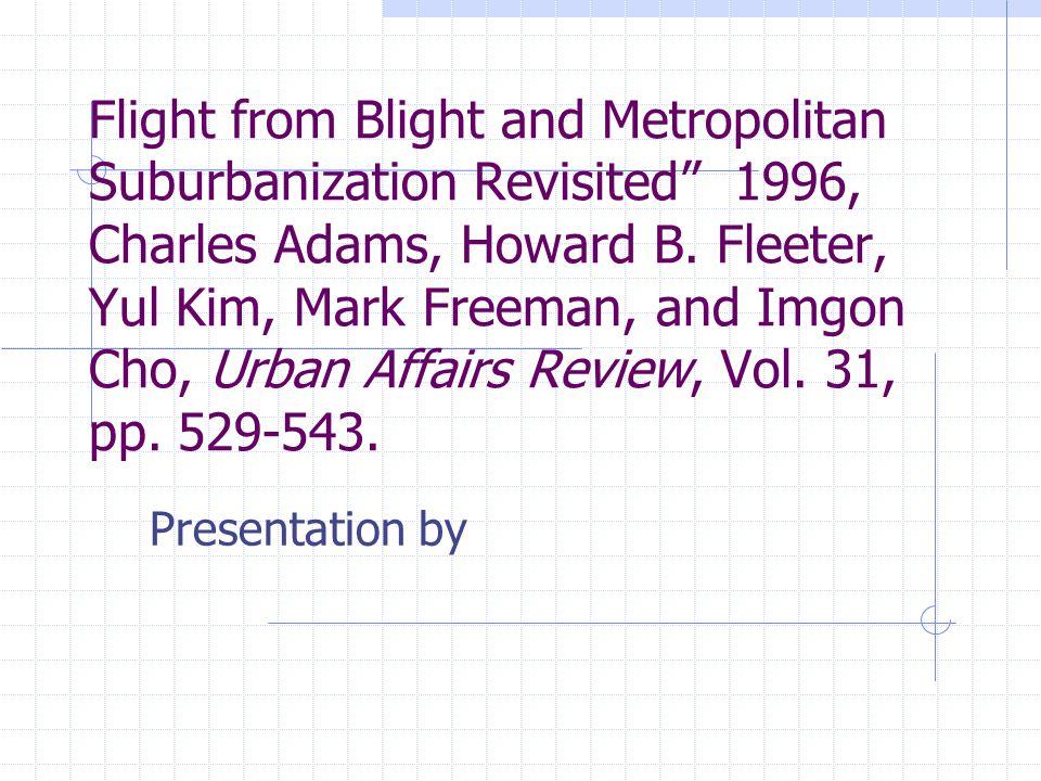 "Flight from Blight and Metropolitan Suburbanization Revisited"" 1996, Charles Adams, Howard B. Fleeter, Yul Kim, Mark Freeman, and Imgon Cho, Urban Aff"