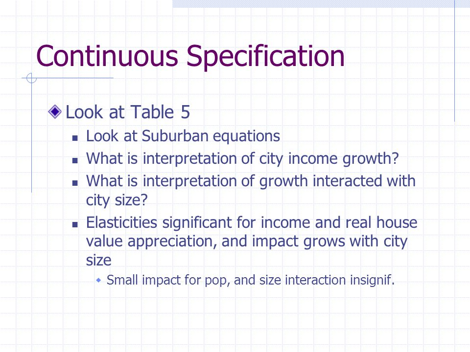 Continuous Specification Look at Table 5 Look at Suburban equations What is interpretation of city income growth.