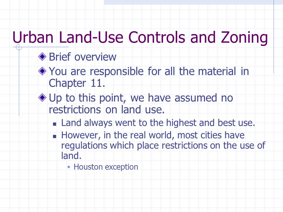 Urban Land-Use Controls and Zoning Brief overview You are responsible for all the material in Chapter 11.