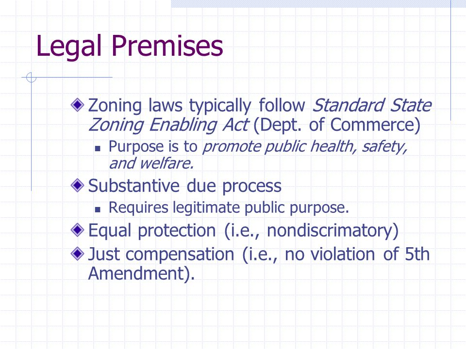 Legal Premises Zoning laws typically follow Standard State Zoning Enabling Act (Dept.