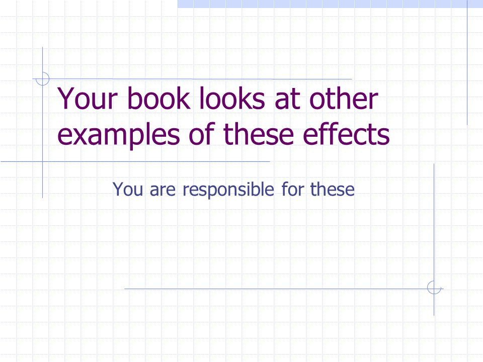 Your book looks at other examples of these effects You are responsible for these