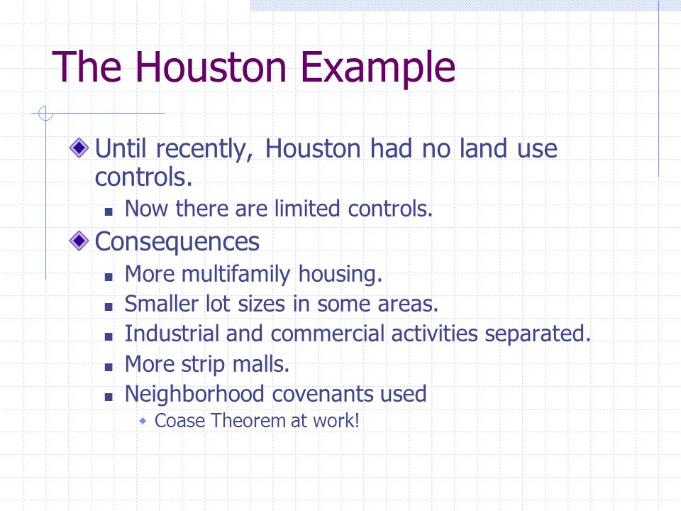 The Houston Example Until recently, Houston had no land use controls.