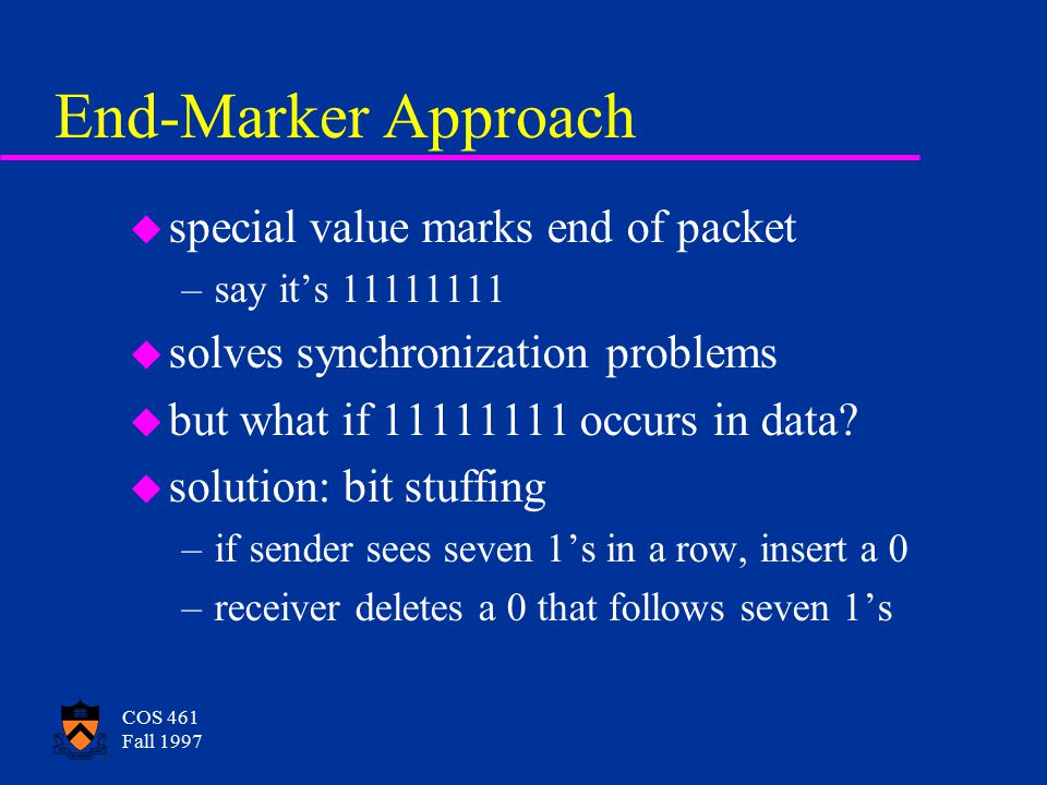 COS 461 Fall 1997 Length Field Approach u first 16 bits of packet give the length u problem: error recovery