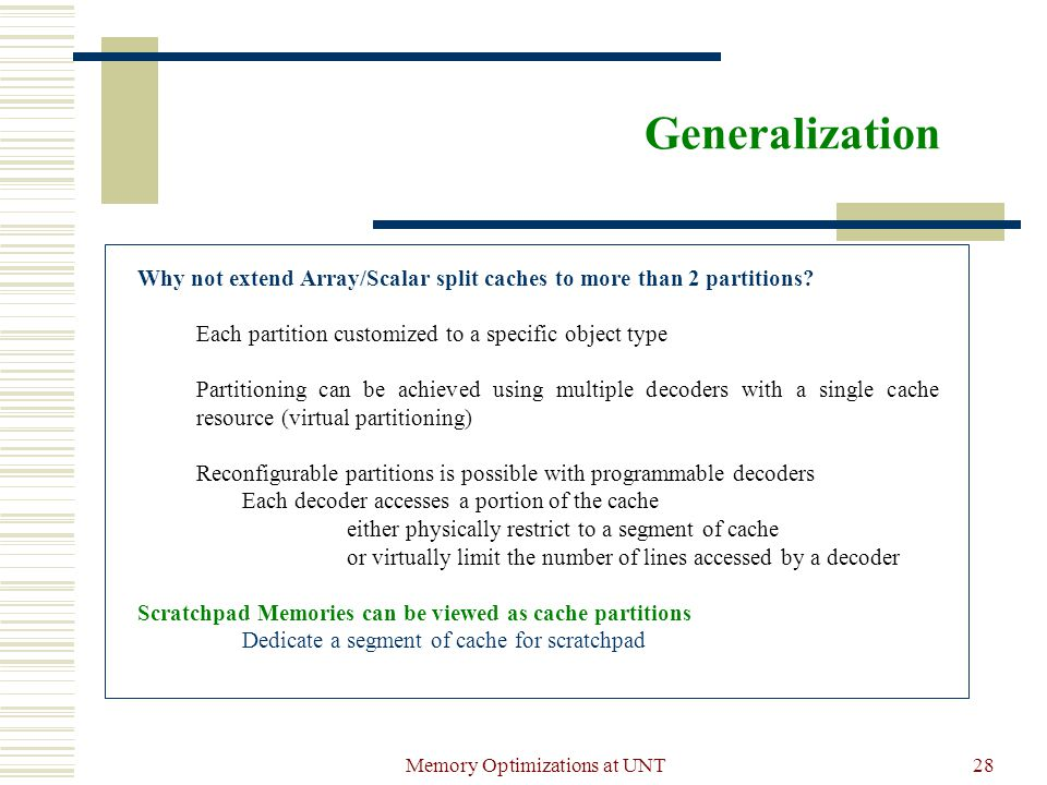 Memory Optimizations at UNT28 Generalization Why not extend Array/Scalar split caches to more than 2 partitions.
