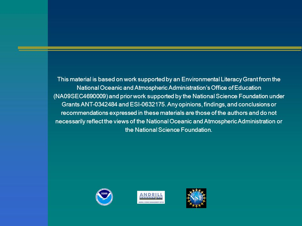 This material is based on work supported by an Environmental Literacy Grant from the National Oceanic and Atmospheric Administration's Office of Education (NA09SEC4690009) and prior work supported by the National Science Foundation under Grants ANT-0342484 and ESI-0632175.
