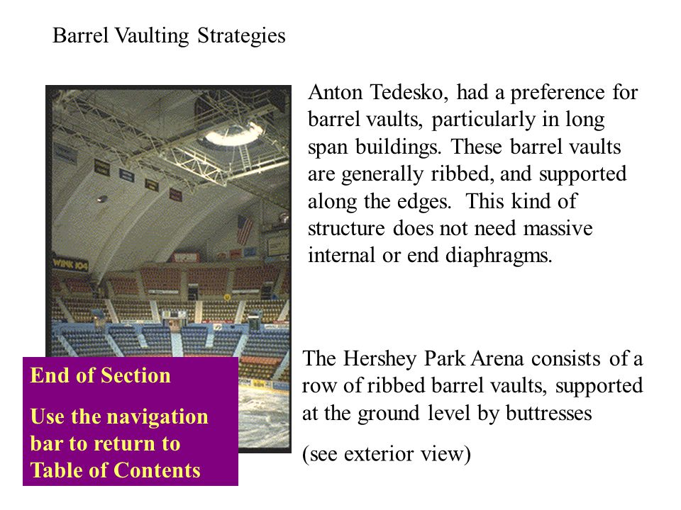 Barrel Vaulting Strategies Anton Tedesko, had a preference for barrel vaults, particularly in long span buildings. These barrel vaults are generally r