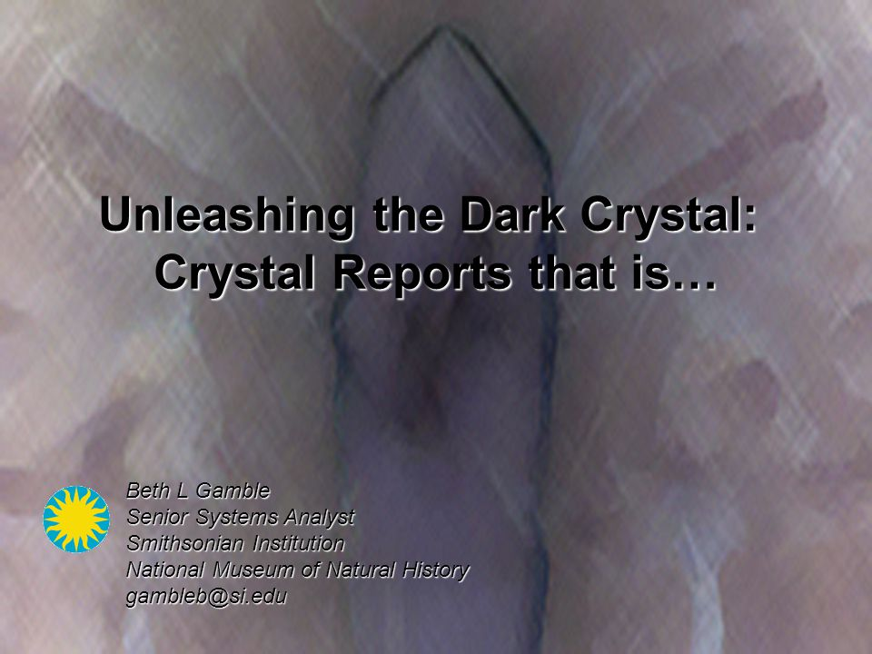 Unleashing the Dark Crystal: Crystal Reports that is … Getting our data out of our CIS databases is just as important as putting it in.