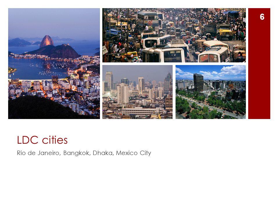 LDC cities Rio de Janeiro, Bangkok, Dhaka, Mexico City 6