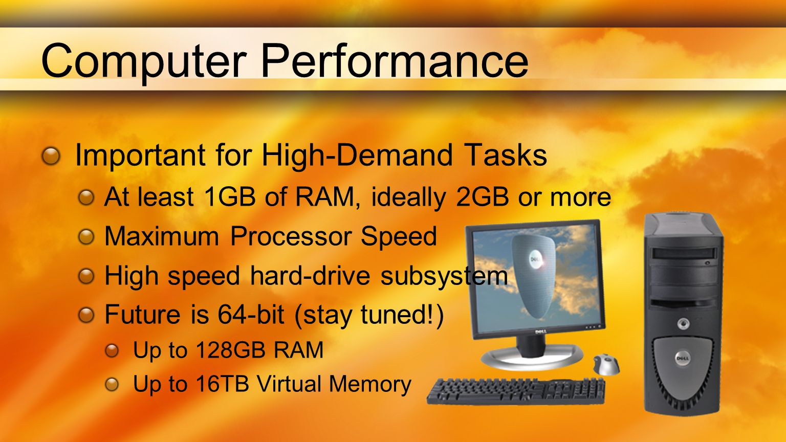 Computer Performance Important for High-Demand Tasks At least 1GB of RAM, ideally 2GB or more Maximum Processor Speed High speed hard-drive subsystem