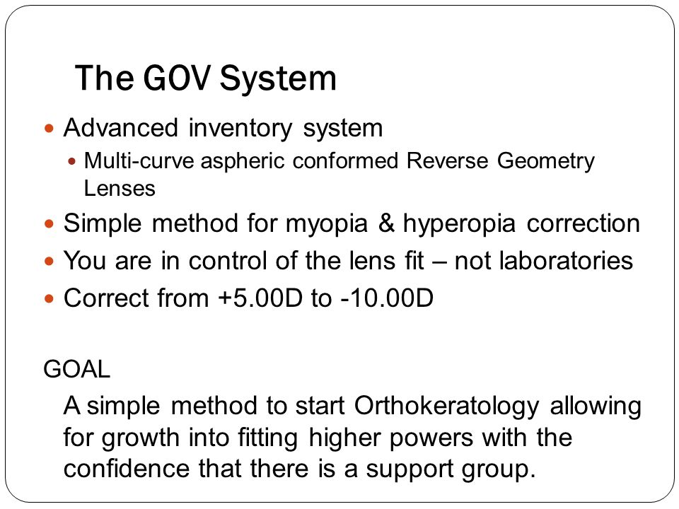 The GOV System Advanced inventory system Multi-curve aspheric conformed Reverse Geometry Lenses Simple method for myopia & hyperopia correction You ar