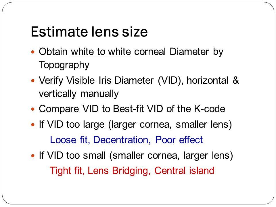 Estimate lens size Obtain white to white corneal Diameter by Topography Verify Visible Iris Diameter (VID), horizontal & vertically manually Compare V