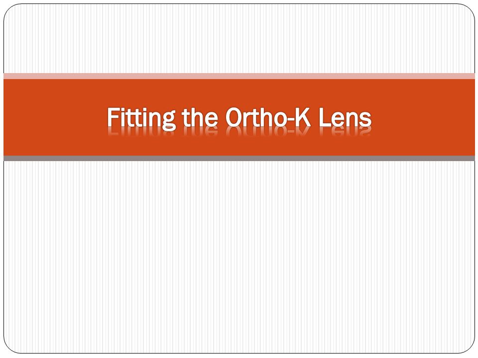 Estimate lens size Obtain white to white corneal Diameter by Topography Verify Visible Iris Diameter (VID), horizontal & vertically manually Compare VID to Best-fit VID of the K-code If VID too large (larger cornea, smaller lens) Loose fit, Decentration, Poor effect If VID too small (smaller cornea, larger lens) Tight fit, Lens Bridging, Central island